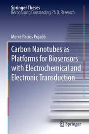 Carbon Nanotubes as Platforms for Biosensors with Electrochemical and Electronic Transduction ebook by Mercè Pacios Pujadó