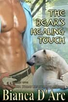 The Bear's Healing Touch eBook by Bianca D'Arc