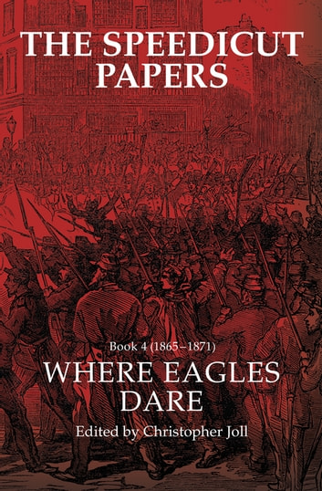 The Speedicut Papers Book 4 (1865–1871) - Where Eagles Dare ebook by Christopher Joll