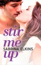 Stir Me Up (New Adult Contemporary Romance) ebook by Sabrina Elkins