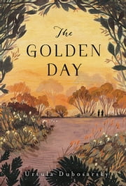 The Golden Day ebook by Ursula Dubosarsky