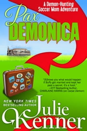 Pax Demonica - Trials of a Demon Hunting Soccer Mom ebook by Julie Kenner,J. Kenner