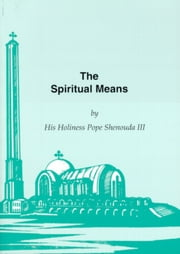 The Spiritual Means ebook by H.H. Pope Shenouda III