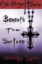 Beneath The Surface ebook by Sandy Lynn