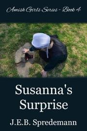 Susanna's Surprise (Amish Girls Series - Book 4) ebook by J.E.B. Spredemann