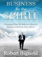 Business By the Spirit ebook by Robert Bignold
