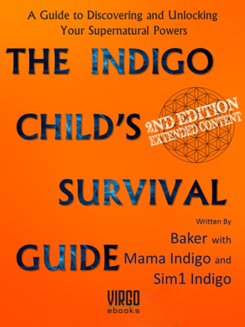 The Indigo Child's Survival Guide - Unlock your supernatural powers and thrive as an indigo child ebook by Baker Jacinto,Mama Indigo,Sim1 Indigo