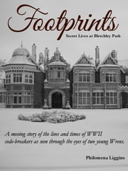 Footprints - Secret Lives at Bletchley Park ebook by Philomena Liggins