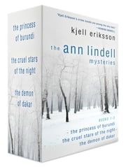 The Ann Lindell Mysteries, Books 1-3 - The Princess of Burundi, The Cruel Stars of the Night, and The Demon of Dakar ebook by Kjell Eriksson
