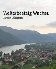 Welterbesteig Wachau ebook by Johann GÜNTHER