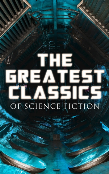 The Greatest Classics of Science Fiction - The War of The Worlds, Anthem, Frankenstein, The Lost World, Journey to the Center of the Earth, 20.000 Leagues under the Sea, Flatland, Iron Heel, Looking Backward, Dr Jekyll and Mr Hyde ebook by Jules Verne,H. G. Wells,Mary Shelley,Arthur Conan Doyle,Edgar Allan Poe,Mark Twain,Edward Bulwer-Lytton,Edwin A. Abbott,Jack London,Edward Bellamy,Robert Louis Stevenson,George MacDonald,H. Rider Haggard,William Hope Hodgson,Charlotte Perkins Gilman,Ayn Rand,Hugh Benson,David Lindsay,Abraham Merritt