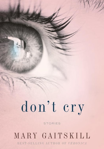 Don't Cry - Stories ebook by Mary Gaitskill