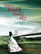 They Walk Among Us ebook by Donna J.A. Olson
