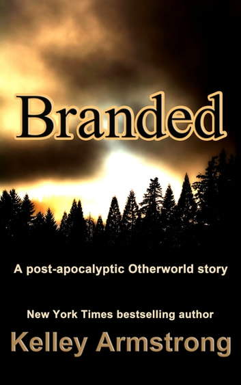 Branded - A Post-Apocalyptic Otherworld Story ebook by Kelley Armstrong