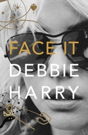 Face It: A Memoir ebook by Debbie Harry