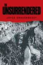 The Unsurrendered ebook by Joyce Shaughnessy
