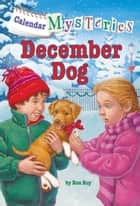 Calendar Mysteries #12: December Dog ebook by Ronald Roy,John Steven Gurney