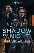 Shadow of Night - the book behind Season 2 of major Sky TV series A Discovery of Witches (All Souls 2) ebook by