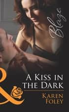 A Kiss in the Dark (Mills & Boon Blaze) (The Wrong Bed, Book 53) ebook by Karen Foley