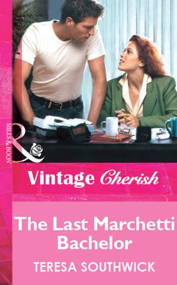 The Last Marchetti Bachelor (Mills & Boon Vintage Cherish) ebook by Teresa Southwick
