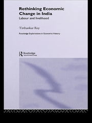 Rethinking Economic Change in India - Labour and Livelihood ebook by Tirthankar Roy