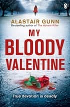 My Bloody Valentine ebook by Alastair Gunn