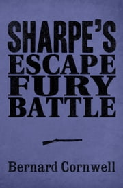 Sharpe 3-Book Collection 4: Sharpe's Escape, Sharpe's Fury, Sharpe's Battle ebook by Bernard Cornwell