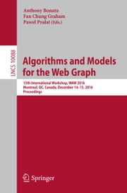Algorithms and Models for the Web Graph - 13th International Workshop, WAW 2016, Montreal, QC, Canada, December 14–15, 2016, Proceedings ebook by