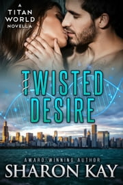 Twisted Desire - Titan World ebook by Sharon Kay