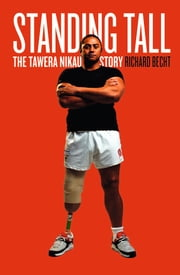 Standing Tall: The Tawera Nikau Story ebook by Richard Becht,Richard Brecht