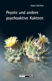 Peyote und andere psychoaktive Kakteen ebook by Adam Gottlieb