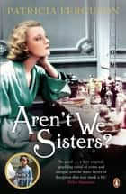 Aren't We Sisters? ebook by Patricia Ferguson