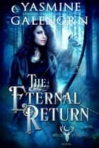 The Eternal Return - The Wild Hunt, #10 ebook by Yasmine Galenorn