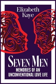 Seven Men: Memories of an Unconventional Love Life ekitaplar by Elizabeth Kaye