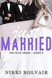 Just Married - The Faith Series, #5 ebook by Nikki Bolvair