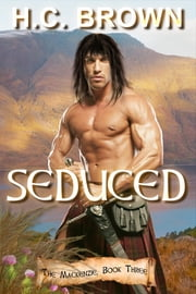 Seduced - The Mackenzie Trilogy, Book Three ebook by H.C. Brown
