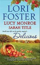 Delicious eBook by Lori Foster, Lucy Monroe, Sarah Title