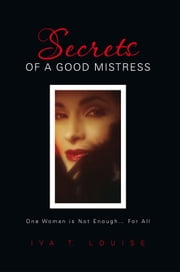 Secrets of a Good Mistress ebook by Iva T. Louise