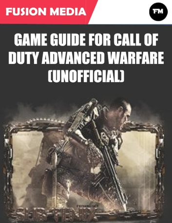 Game Guide for Call of Duty Advanced Warfare (Unofficial) ebook by Fusion Media