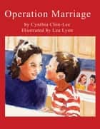 Operation Marriage ebook by Cynthia Chin-Lee, Lea Lyon