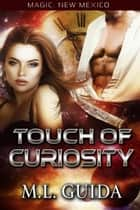 Touch of Curiosity - Magic, New Mexico/Magical Shifters, #1 ebook by M.L. Guida