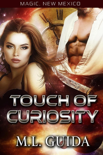 Touch of Curiosity: The Worlds of Magic New Mexico - Legends of the Soaring Phoenix, #7 ebook by M.L. Guida
