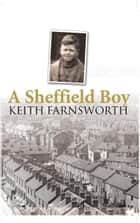 A Sheffield Boy ebook by Keith Farnsworth