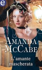 L'amante mascherata ebook by Amanda McCabe