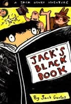 Jack's Black Book - A Jack Henry Adventure ebook by Jack Gantos