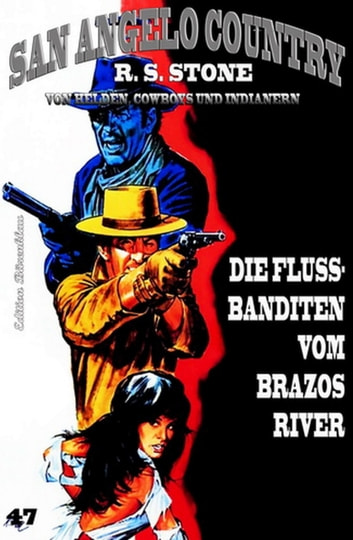 SAN ANGELO COUNTRY #47: Die Flussbanditen vom Brazos River ebook by R. S. Stone