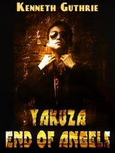 Yakuza: End of Angels (Book #1) ebook by Kenneth Guthrie