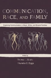 Communication, Race, and Family - Exploring Communication in Black, White, and Biracial Families ebook by Thomas J. Socha,Rhunette C. Diggs