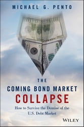 The Coming Bond Market Collapse - How to Survive the Demise of the U.S. Debt Market ebook by Michael G. Pento