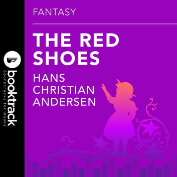 The Red Shoes - Booktrack Edition audiobook by Hans Christian Andersen